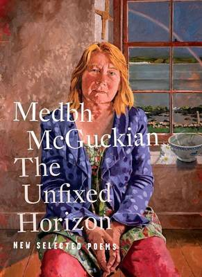 The Unfixed Horizon: New Selected Poems by Medbh McGuckian image