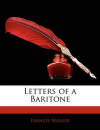 Letters of a Baritone by Francis Walker