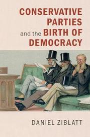 Conservative Parties and the Birth of Democracy by Daniel Ziblatt image