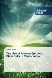 The Use of Amnion Epithelial Stem Cells in Reproduction by Evron Ayelet
