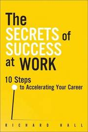 The Secrets of Success at Work by Richard Hall