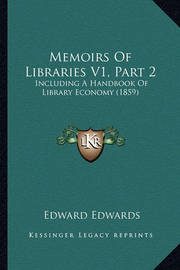 Memoirs of Libraries V1, Part 2: Including a Handbook of Library Economy (1859) by Edward Edwards