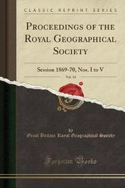 Proceedings of the Royal Geographical Society, Vol. 14 by Great Britain Royal Geographica Society