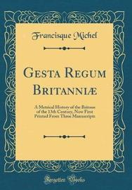 Gesta Regum Britanni� by . Francisque-Michel