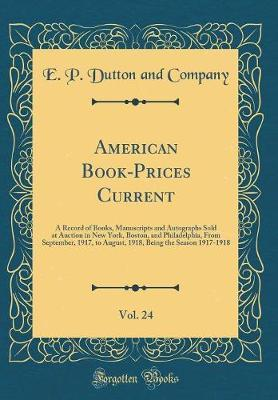 American Book-Prices Current, Vol. 24 by E P Dutton and Company