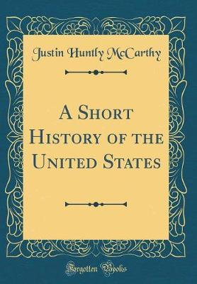 A Short History of the United States (Classic Reprint) by Justin Huntly McCarthy image
