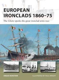 European Ironclads 1860-75 by Angus Konstam