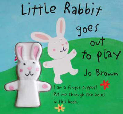 Little Rabbit Goes Out to Play: Little Rabbit Finger Puppet, Holes, Flaps and Gatefolds by Jo Brown image