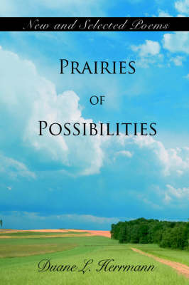 Prairies of Possibilities: New and Selected Poems by Duane L. Herrmann image