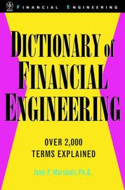 Dictionary of Financial Engineering by John F. Marshall