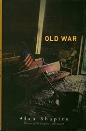 Old War by Professor of English and Creative Writing Alan Shapiro (University of North Carolina at Chapel Hill University of North Carolina, Chapel Hill Universi image