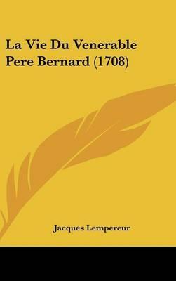 La Vie Du Venerable Pere Bernard (1708) by Jacques Lempereur image