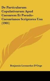 de Particularum Copulativarum Apud Caesarem Et Pseudo-Caesarianos Scriptores Usu (1901) by Benjamin Leonardus D'Ooge image