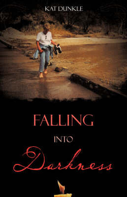 Falling Into Darkness by Kat Dunkle