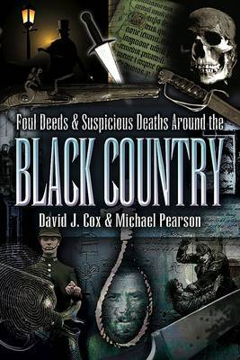 Foul Deeds and Suspicious Deaths Around the Black Country by David John Cox image