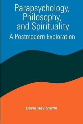 Parapsychology, Philosophy, and Spirituality by David Ray Griffin