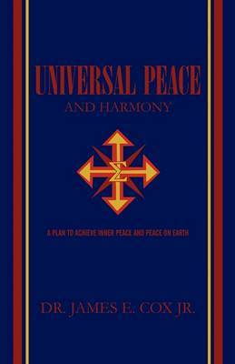 Universal Peace and Harmony by James E. Cox