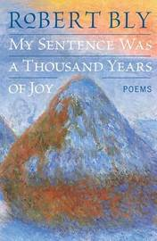 My Sentence Was a Thousand Years of Joy by Robert Bly image