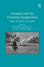 Oceania and the Victorian Imagination by Peter H Hoffenberg
