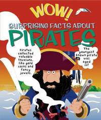 Wow! Surprising Facts about Pirates by Philip Steele