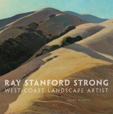 Ray Stanford Strong, West Coast Landscape Artist by Mark Humpal