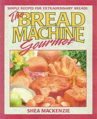 The Bread Machine Gourmet by Shea MacKenzie image