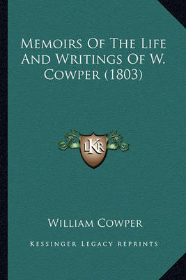 Memoirs of the Life and Writings of W. Cowper (1803) by William Cowper