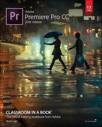 Adobe Premiere Pro CC Classroom in a Book (2018 release) by Maxim Jago