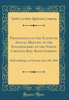 Proceedings of the Eleventh Annual Meeting of the Stockholders of the North Carolina Rail Road Company by North Carolina Railroad Company