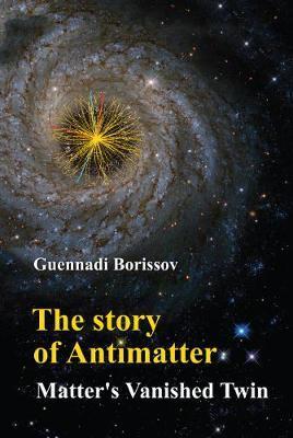 Story Of Antimatter, The: Matter's Vanished Twin by Guennadi Borissov