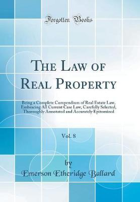 The Law of Real Property, Vol. 8 by Emerson Etheridge Ballard