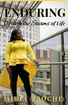 Enduring Through the Storms of Life by Mikia Troche