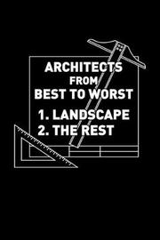 Architects from Best to Worst 1. Landscape 2. the Rest by Dennex Publishing