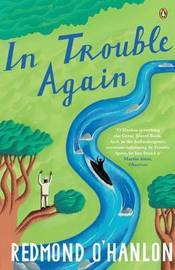 In Trouble Again: A Journey Between the Orinoco and the Amazon by Redmond O'Hanlon image