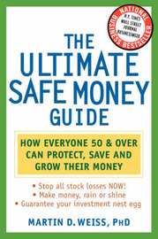 The Ultimate Safe Money Guide by Martin D Weiss