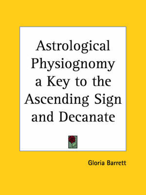 Astrological Physiognomy a Key to the Ascending Sign and Decanate (1941) by Gloria Barrett image
