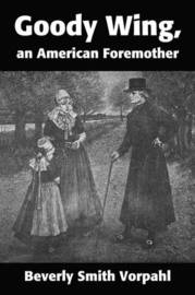 Goody Wing, an American Foremother by Beverly Smith Vorpahl image