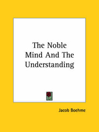 The Noble Mind and the Understanding by Jacob Boehme