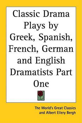 Classic Drama Plays by Greek, Spanish, French, German and English Dramatists Part One image