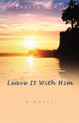 Leave It with Him by Elizabeth Lonseth