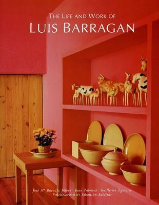 Life and Work of Luis Barragan by Jose Maria Buendia Julbez