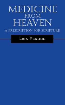 Medicine from Heaven: A Prescription for Scripture by Lisa, Perdue image