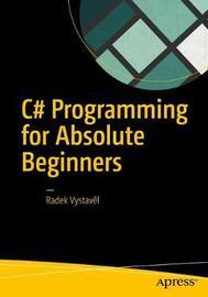 C# Programming for Absolute Beginners by Radek VystaveÌ l