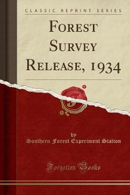 Forest Survey Release, 1934 (Classic Reprint) by Southern Forest Experiment Station