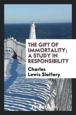 The Gift of Immortality; A Study in Responsibility by Charles Lewis Slattery image