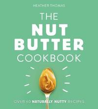 The Nut Butter Cookbook by Heather Thomas