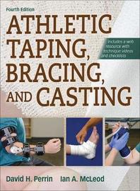 Athletic Taping, Bracing, and Casting, 4th Edition with Web Resource by David Perrin