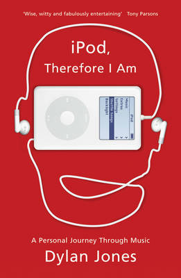 IPod, Therefore I am: A Personal Journey Through Music by Dylan Jones image