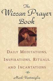 The Wiccan Prayer Book: Daily Meditations, Inspirations, Rituals and Incantations by Mark Ventimiglia image