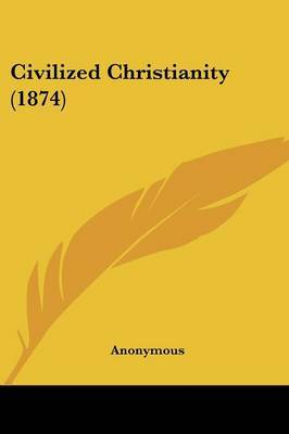Civilized Christianity (1874) by * Anonymous image